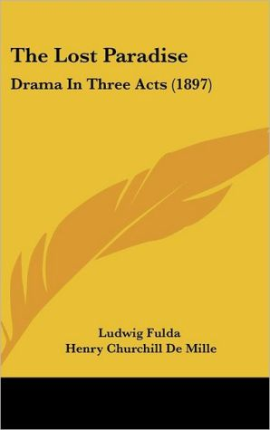 The Lost Paradise: Drama In Three Acts (1897) - Ludwig Fulda, Henry Churchill De Mille