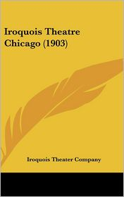Iroquois Theatre Chicago (1903) - Iroquois Theater Company
