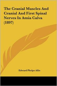 The Cranial Muscles And Cranial And First Spinal Nerves In Amia Calva (1897) - Edward Phelps Allis