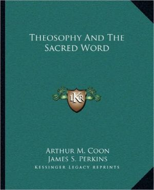 Theosophy And The Sacred Word - Arthur M. Coon, James S. Perkins