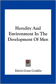 Heredity And Environment In The Development Of Men - Edwin Grant Conklin