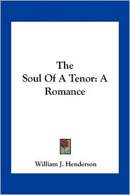 The Soul Of A Tenor: A Romance - William J. Henderson