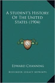 A Student's History of the United States (1904) a Student's History of the United States (1904) - Edward Channing