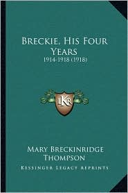 Breckie, His Four Years: 1914-1918 (1918) - Mary Breckinridge Thompson