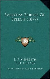 Everyday Errors Of Speech (1877) - L. P. Meredith, T. H. L. Leary (Editor)