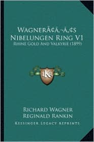 Wagneracentsa -A Centss Nibelungen Ring V1: Rhine Gold and Valkyrie (1899)