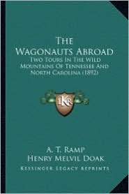 The Wagonauts Abroad: Two Tours in the Wild Mountains of Tennessee and North Carolina (1892) - A.T. Ramp, Henry Melvil Doak (Editor)