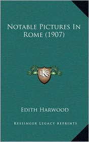 Notable Pictures In Rome (1907) - Edith Harwood