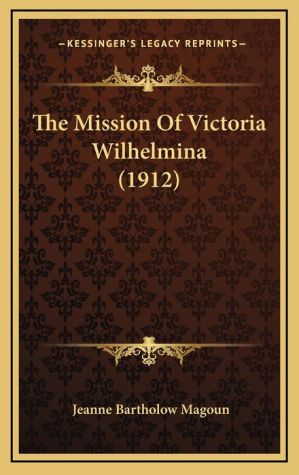The Mission of Victoria Wilhelmina (1912) - Jeanne Bartholow Magoun