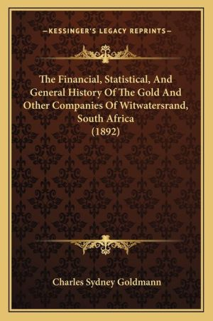 The Financial, Statistical, and General History of the Gold and Other Companies of Witwatersrand, South Africa (1892)