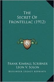 The Secret of Frontellac (1912) - Frank Kimball Scribner, Leon V. Solon (Illustrator)