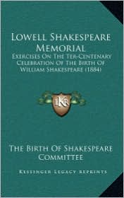 Lowell Shakespeare Memorial: Exercises On The Ter-Centenary Celebration Of The Birth Of William Shakespeare (1884) - The Birth The Birth Of Shakespeare Committee
