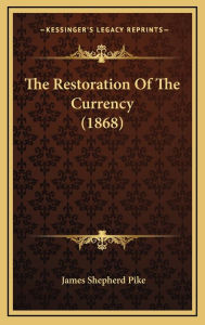 The Restoration Of The Currency (1868) - James Shepherd Pike