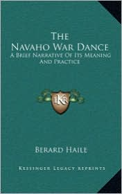 The Navaho War Dance: A Brief Narrative Of Its Meaning And Practice - Berard Haile