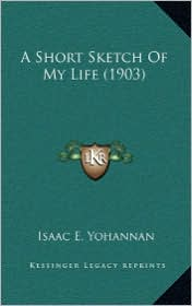 A Short Sketch Of My Life (1903) - Isaac E. Yohannan