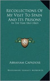 Recollections Of My Visit To Spain And Its Prisons: In The Year 1863 (1865) - Abraham Capadose