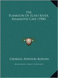 The Plankton Of Echo River, Mammoth Cave (1900) - Charles Atwood Kofoid