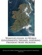 Webster's Guide to World Governments: Ireland, Featuring President Mary McAleese