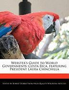 Webster's Guide to World Governments: Costa Rica, Featuring President Laura Chinchilla