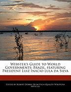 Webster's Guide to World Governments: Brazil, Featuring President Luiz Inacio Lula Da Silva