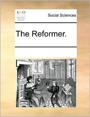 The Reformer. - See Notes Multiple Contributors