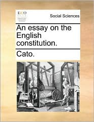 An essay on the English constitution. - Cato.