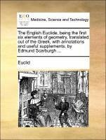 The English Euclide, being the first six elements of geometry, translated out of the Greek, with annotations and useful supplements, by Edmund Scarburgh ... - Euclid