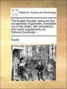 Euclid: The English Euclide, being the first six elements of geometry, translated out of the Greek, with annotations and useful supplements, by Edmund Scarburgh ...