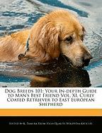 Dog Breeds 101: Your In-Depth Guide to Man's Best Friend Vol. XI, Curly Coated Retriever to East European Shepherd