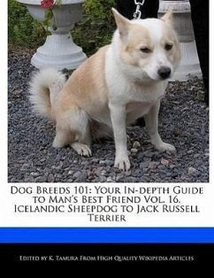 Dog Breeds 101: Your In-Depth Guide to Man's Best Friend Vol. 16, Icelandic Sheepdog to Jack Russell Terrier - Cleveland, Jacob Tamura, K.