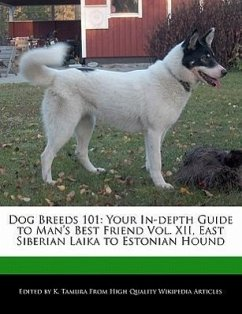Dog Breeds 101: Your In-Depth Guide to Man's Best Friend Vol. XII, East Siberian Laika to Estonian Hound - Cleveland, Jacob Tamura, K.
