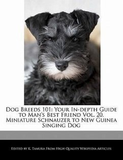 Dog Breeds 101: Your In-Depth Guide to Man's Best Friend Vol. 20, Miniature Schnauzer to New Guinea Singing Dog - Cleveland, Jacob Tamura, K.