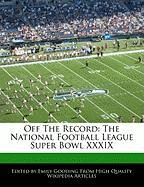 Off the Record: The National Football League Super Bowl XXXIX