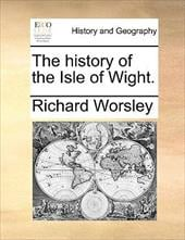 The History of the Isle of Wight. - Worsley, Richard