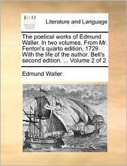 The poetical works of Edmund Waller. In two volumes. From Mr. Fenton's quarto edition, 1729. With the life of the author. Bell's second edition. ... Volume 2 of 2 - Edmund Waller