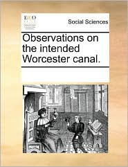Observations on the intended Worcester canal.