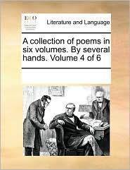 A collection of poems in six volumes. By several hands. Volume 4 of 6 - See Notes Multiple Contributors