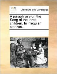 A paraphrase on the Song of the three children. In irregular stanzas. - See Notes Multiple Contributors