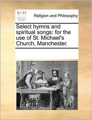 Select hymns and spiritual songs: for the use of St. Michael's Church, Manchester.