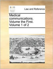 Medical communications. Volume the First. Volume 1 of 2 - See Notes Multiple Contributors
