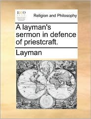A layman's sermon in defence of priestcraft. - Layman