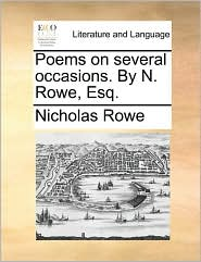 Poems on Several Occasions. by N. Rowe, Esq.