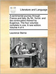 A sentimental journey through France and Italy. By Mr. Yorick: and the continuation thereof by Eugenius. The four volumes complete in one. A new edition. Volume 4 of 4 - Laurence Sterne