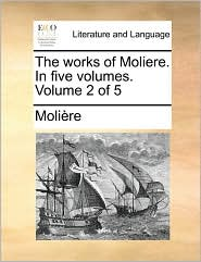 The Works of Moliere. in Five Volumes. Volume 2 of 5 - Molire