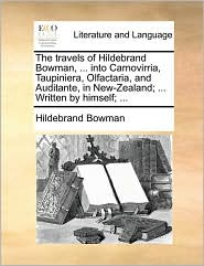 The travels of Hildebrand Bowman, ... into Carnovirria, Taupiniera, Olfactaria, and Auditante, in New-Zealand; ... Written by himself; ... - Hildebrand Bowman