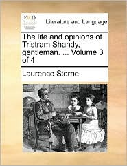 The life and opinions of Tristram Shandy, gentleman. . Volume 3 of 4