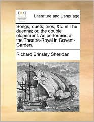 Songs, duets, trios, &c. in The duenna; or, the double elopement. As performed at the Theatre-Royal in Covent-Garden. - Richard Brinsley Sheridan