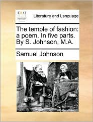 The temple of fashion: a poem. In five parts. By S. Johnson, M.A.