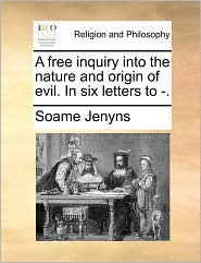 A free inquiry into the nature and origin of evil. In six letters to. - Soame Jenyns