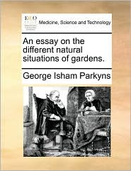 An essay on the different natural situations of gardens. - George Isham Parkyns